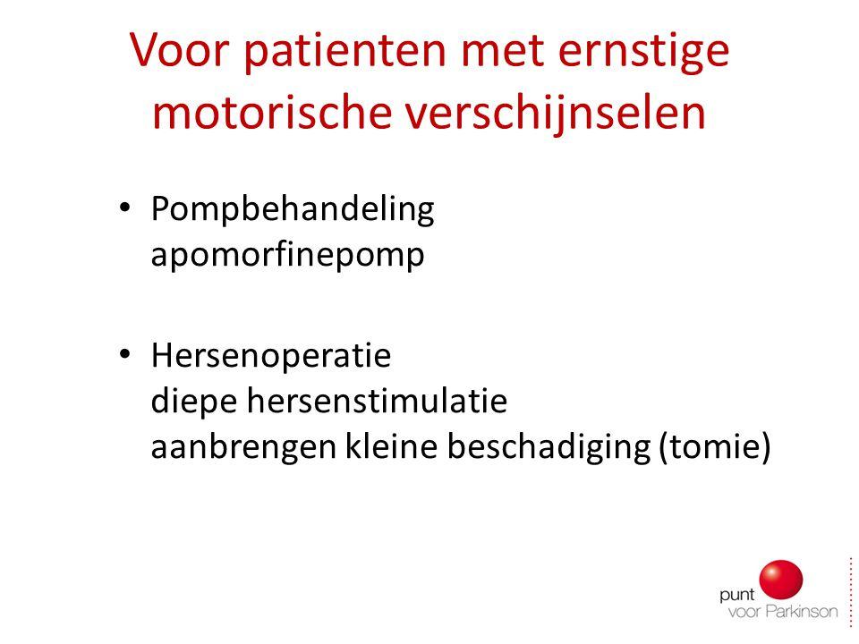 Voor patienten met ernstige motorische verschijnselen Pompbehandeling apomorfinepomp Hersenoperatie diepe hersenstimulatie aanbrengen kleine beschadiging (tomie)