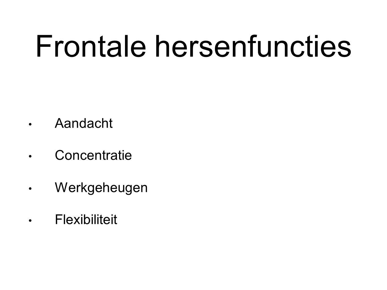 Frontale hersenfuncties Aandacht Concentratie Werkgeheugen Flexibiliteit