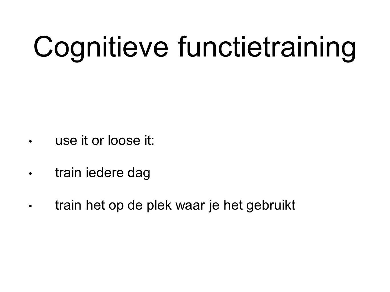 Cognitieve functietraining use it or loose it: train iedere dag train het op de plek waar je het gebruikt