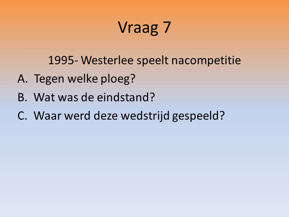 Vraag 7 1995- Westerlee speelt nacompetitie A. Tegen welke ploeg.