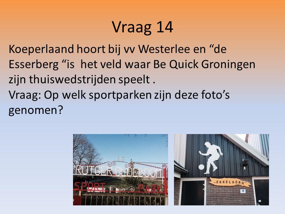 Koeperlaand hoort bij vv Westerlee en de Esserberg is het veld waar Be Quick Groningen zijn thuiswedstrijden speelt.