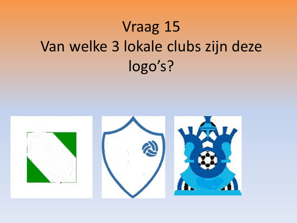 Vraag 15 Van welke 3 lokale clubs zijn deze logo's?