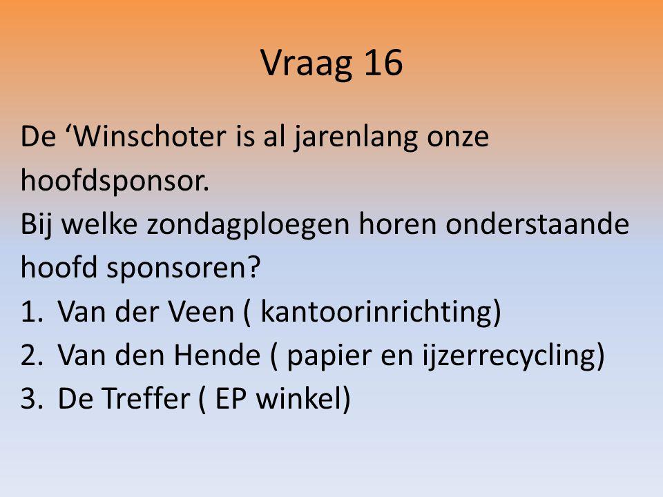 Vraag 16 De 'Winschoter is al jarenlang onze hoofdsponsor.