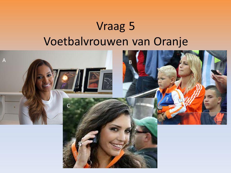 Vraag 5 Voetbalvrouwen van Oranje A B C