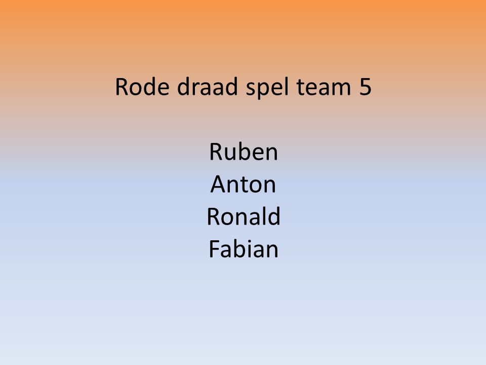 Rode draad spel team 5 Ruben Anton Ronald Fabian