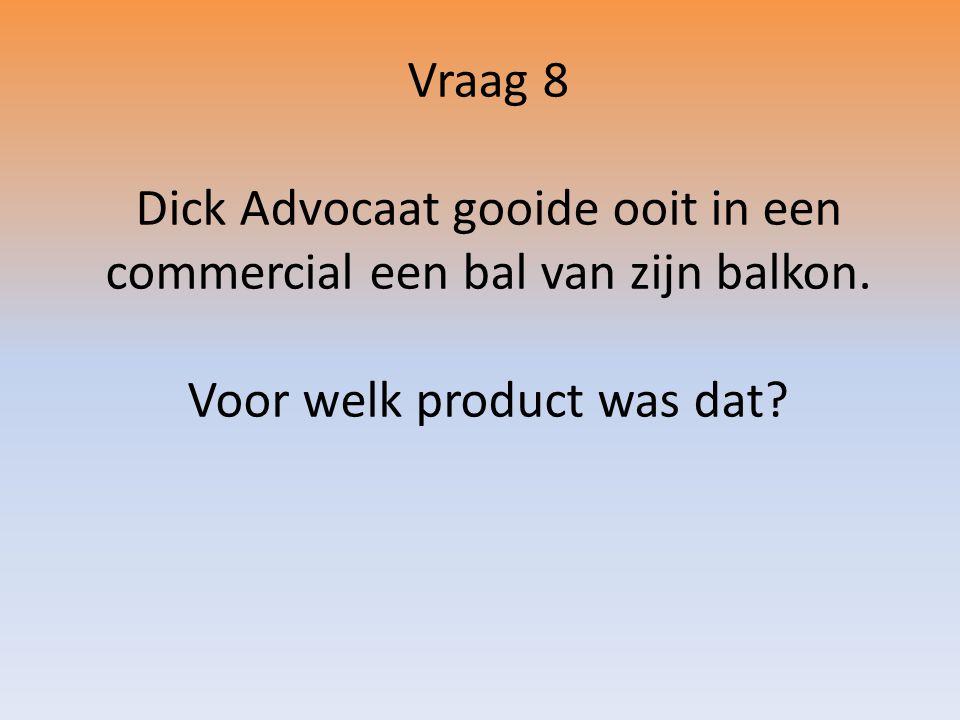 Vraag 8 Dick Advocaat gooide ooit in een commercial een bal van zijn balkon.