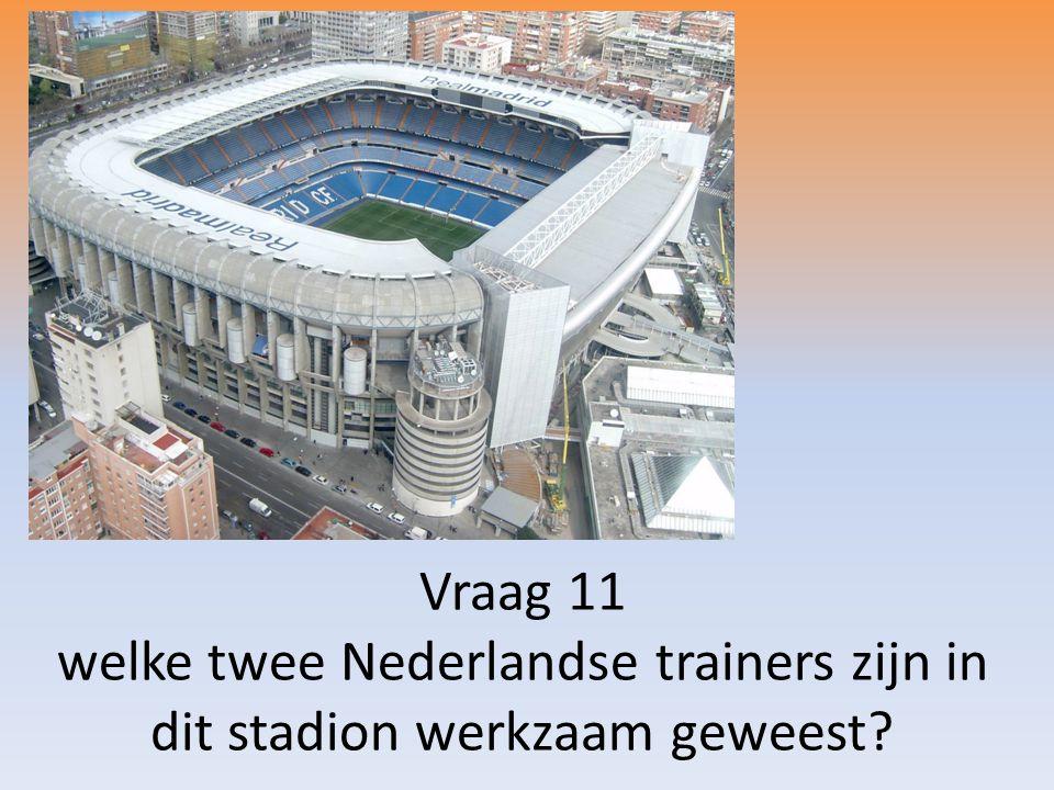 Vraag 11 welke twee Nederlandse trainers zijn in dit stadion werkzaam geweest?