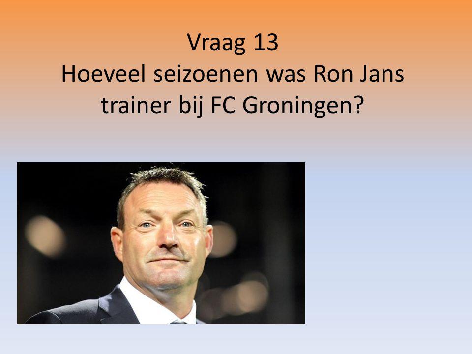 Vraag 13 Hoeveel seizoenen was Ron Jans trainer bij FC Groningen?