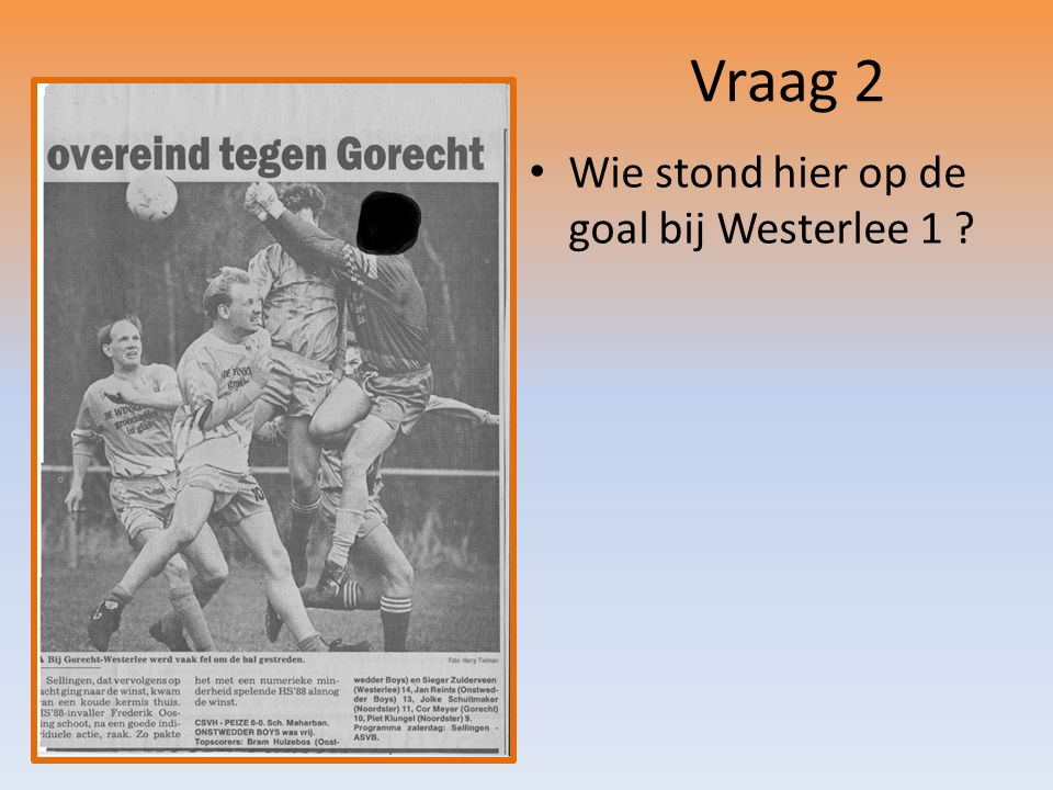 Vraag 2 Wie stond hier op de goal bij Westerlee 1 ?
