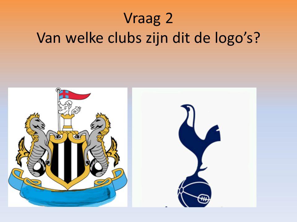 Vraag 2 Van welke clubs zijn dit de logo's?