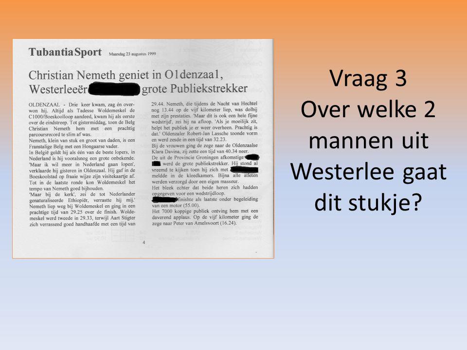 Vraag 3 Over welke 2 mannen uit Westerlee gaat dit stukje?