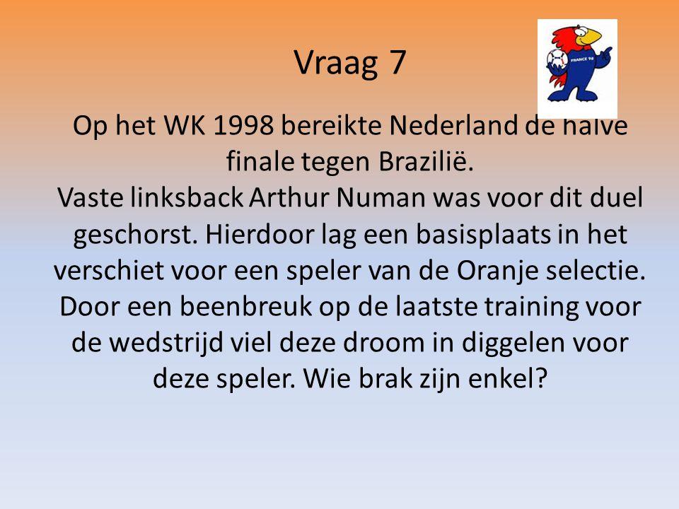 Vraag 7 Op het WK 1998 bereikte Nederland de halve finale tegen Brazilië.
