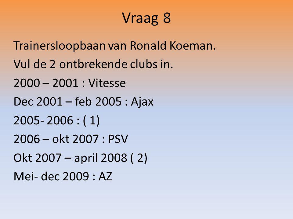 Vraag 8 Trainersloopbaan van Ronald Koeman. Vul de 2 ontbrekende clubs in.