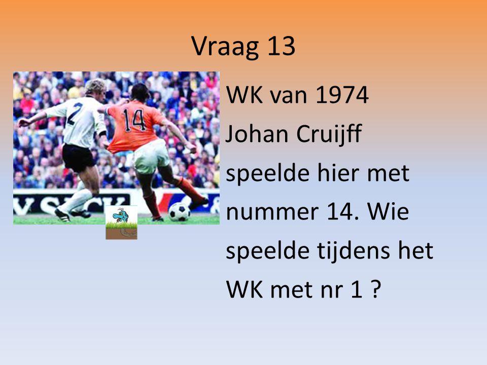 Vraag 13 WK van 1974 Johan Cruijff speelde hier met nummer 14.