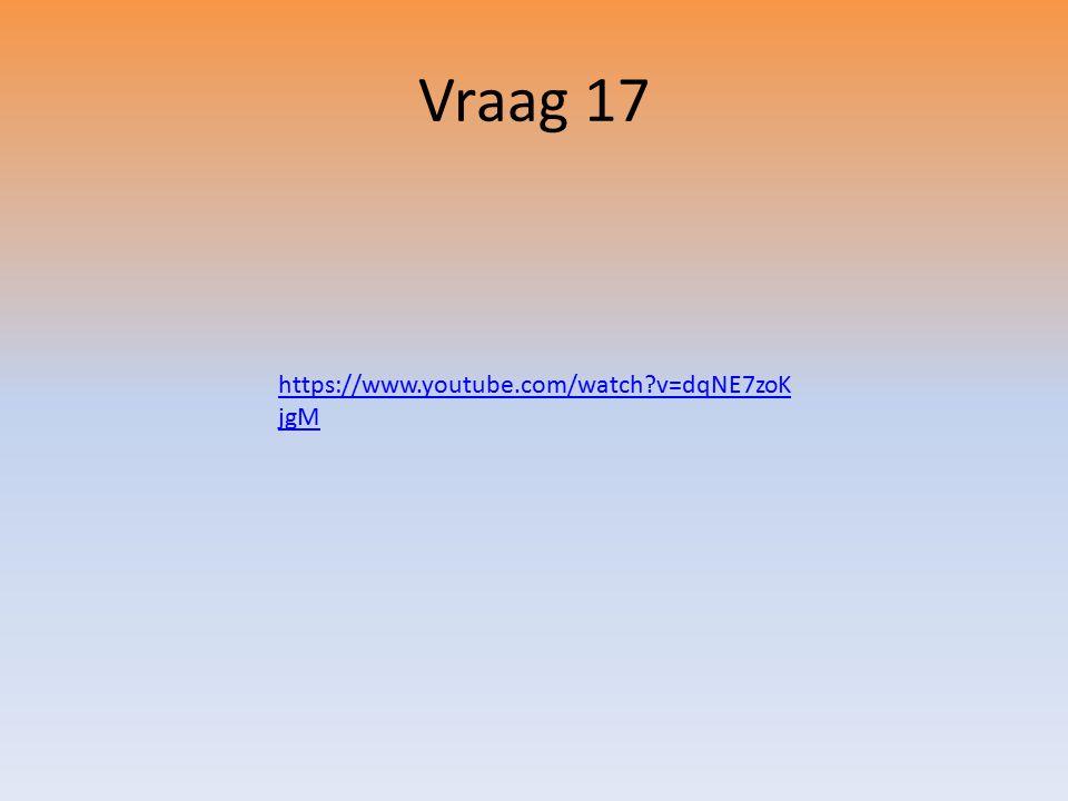 https://www.youtube.com/watch?v=dqNE7zoK jgM Vraag 17