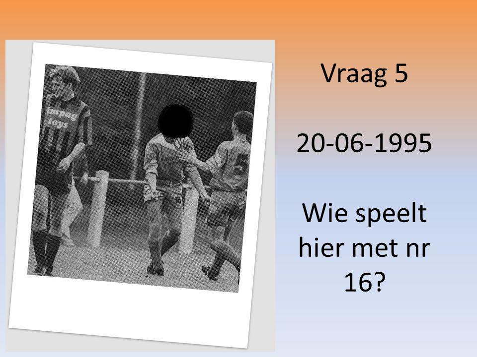 Vraag 5 20-06-1995 Wie speelt hier met nr 16?