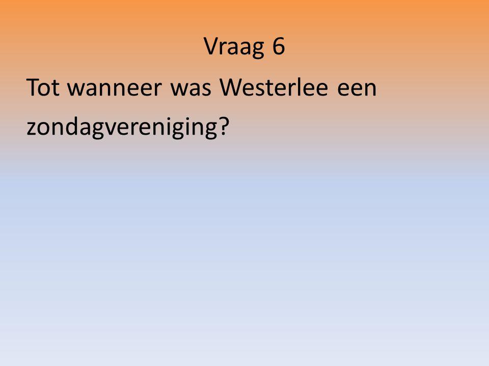 Vraag 6 Tot wanneer was Westerlee een zondagvereniging?