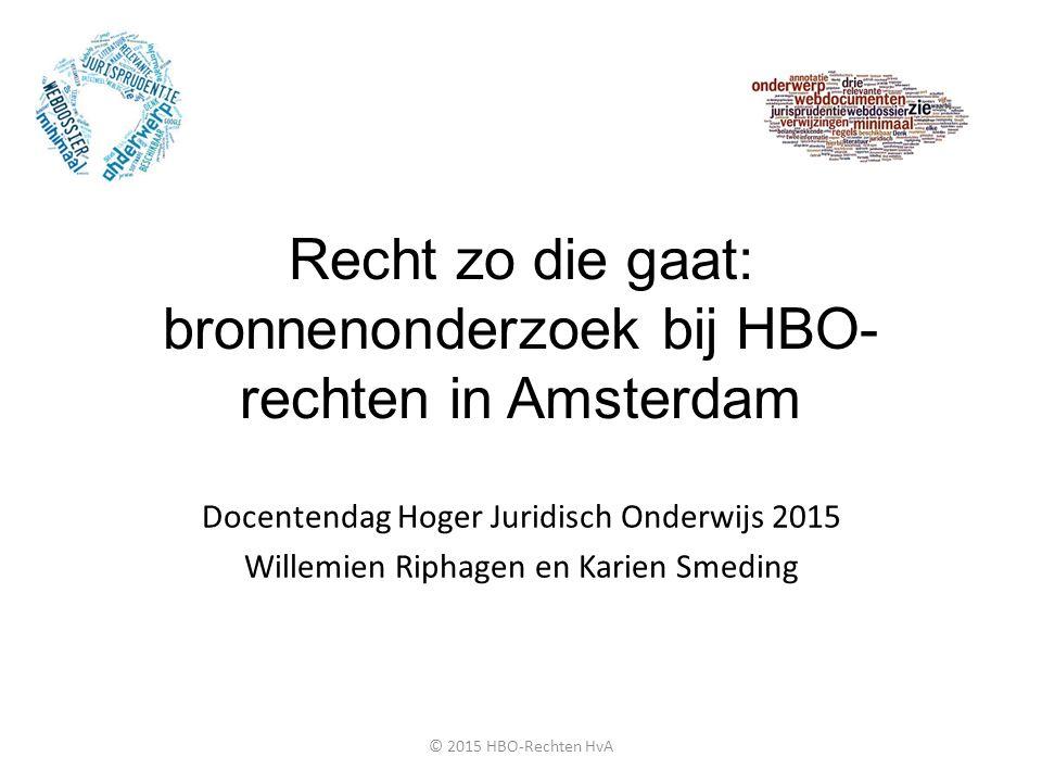 Doel van deze workshop Beeld geven van bronnenonderzoek bij HBOR Amsterdam Internetbronnen in het onderwijs De onderzoeksvaardigheden voor een eindopdracht: het webdossier © 2015 HBO-Rechten HvA