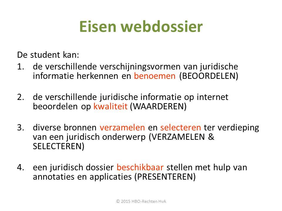 Eisen webdossier De student kan: 1.de verschillende verschijningsvormen van juridische informatie herkennen en benoemen (BEOORDELEN) 2.de verschillend
