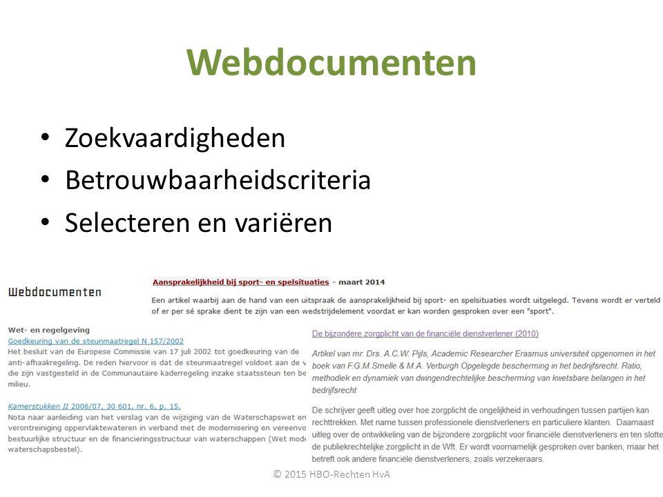 Webdocumenten Zoekvaardigheden Betrouwbaarheidscriteria Selecteren en variëren © 2015 HBO-Rechten HvA