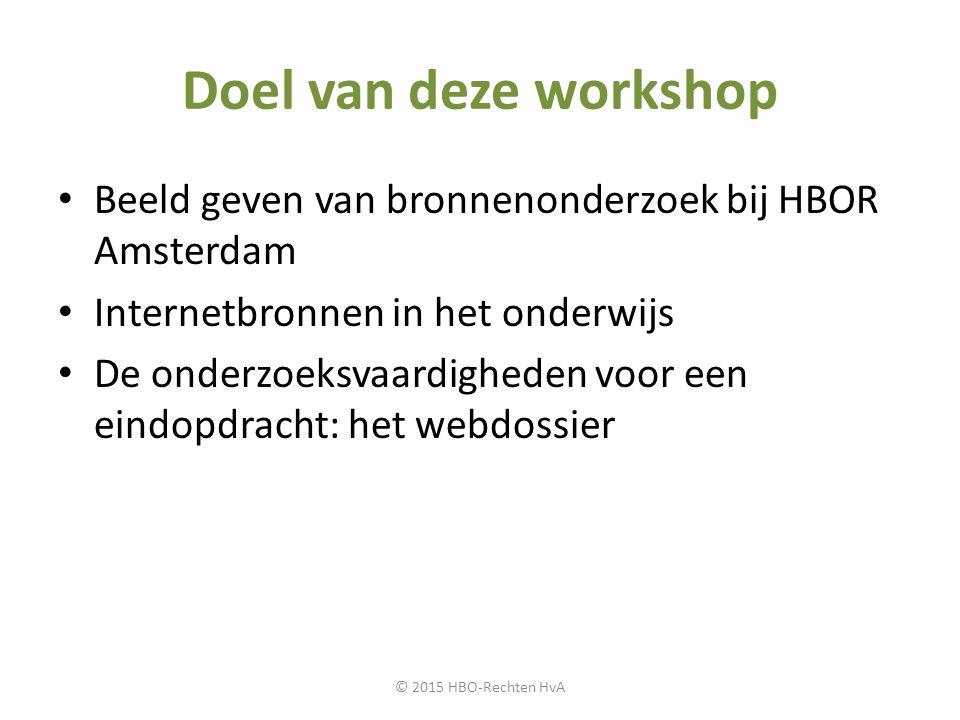 Doel van deze workshop Beeld geven van bronnenonderzoek bij HBOR Amsterdam Internetbronnen in het onderwijs De onderzoeksvaardigheden voor een eindopd