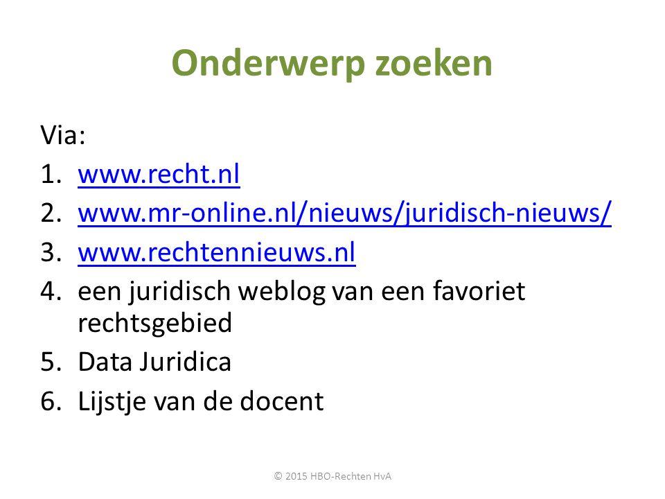 Onderwerp zoeken Via: 1.www.recht.nlwww.recht.nl 2.www.mr-online.nl/nieuws/juridisch-nieuws/www.mr-online.nl/nieuws/juridisch-nieuws/ 3.www.rechtennie
