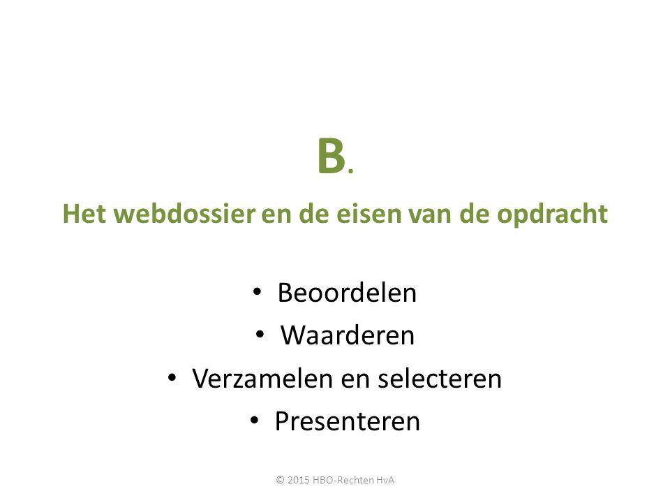 B. Het webdossier en de eisen van de opdracht Beoordelen Waarderen Verzamelen en selecteren Presenteren © 2015 HBO-Rechten HvA