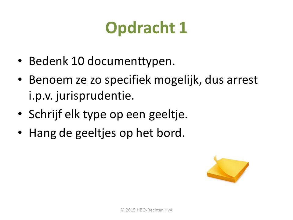 Opdracht 1 Bedenk 10 documenttypen. Benoem ze zo specifiek mogelijk, dus arrest i.p.v. jurisprudentie. Schrijf elk type op een geeltje. Hang de geeltj