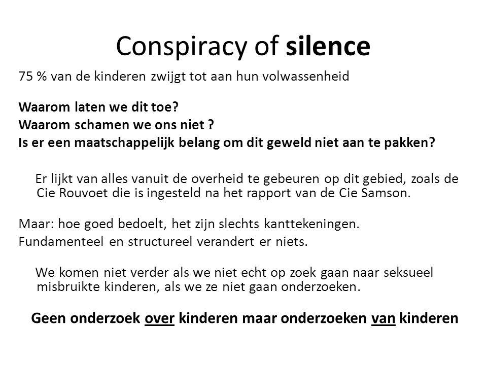 Conspiracy of silence 75 % van de kinderen zwijgt tot aan hun volwassenheid Waarom laten we dit toe.