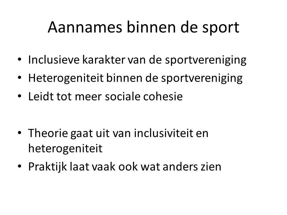 Aannames binnen de sport Inclusieve karakter van de sportvereniging Heterogeniteit binnen de sportvereniging Leidt tot meer sociale cohesie Theorie ga