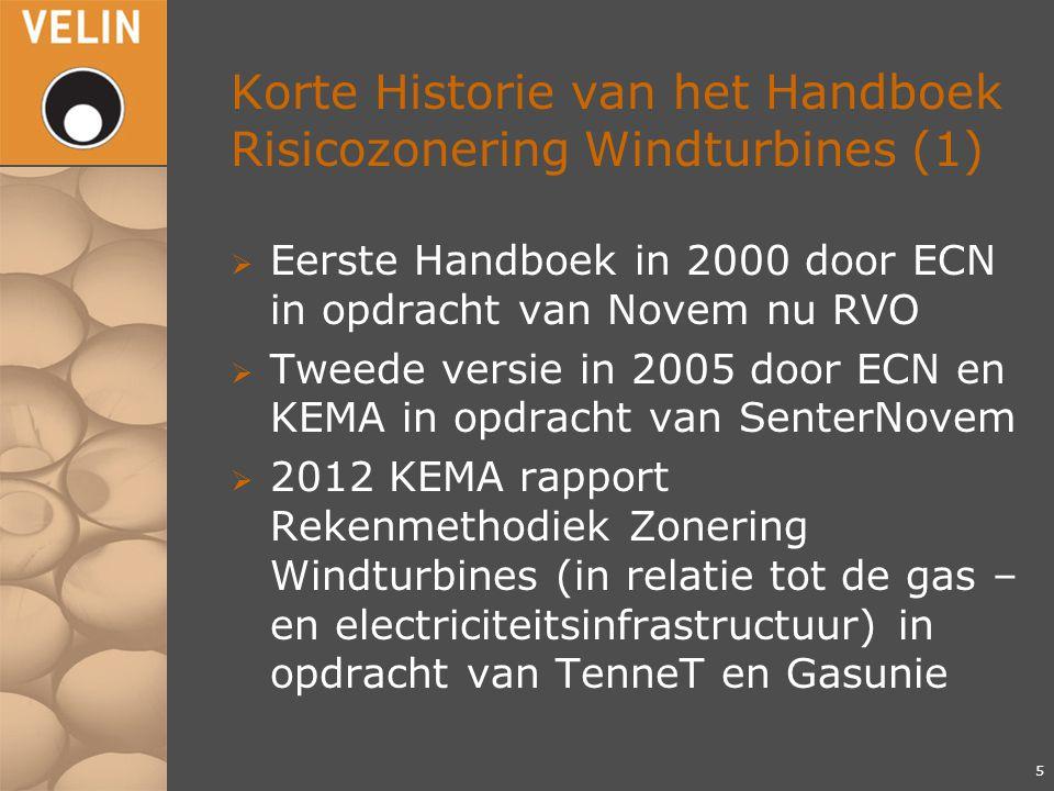 Korte Historie van het Handboek Risicozonering Windturbines (1)  Eerste Handboek in 2000 door ECN in opdracht van Novem nu RVO  Tweede versie in 2005 door ECN en KEMA in opdracht van SenterNovem  2012 KEMA rapport Rekenmethodiek Zonering Windturbines (in relatie tot de gas – en electriciteitsinfrastructuur) in opdracht van TenneT en Gasunie 5