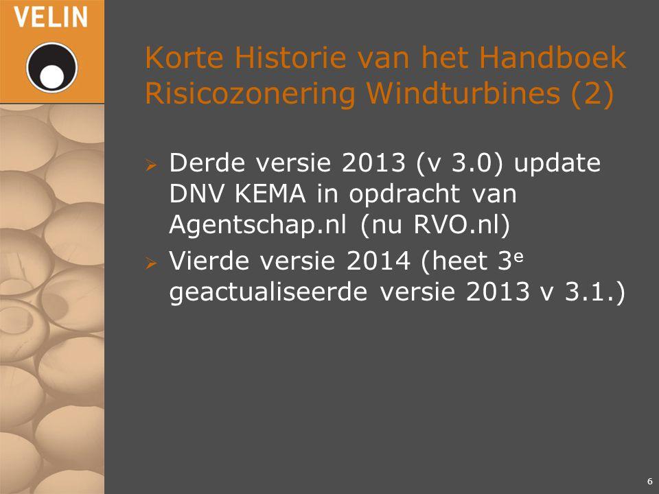 Korte Historie van het Handboek Risicozonering Windturbines (2)  Derde versie 2013 (v 3.0) update DNV KEMA in opdracht van Agentschap.nl (nu RVO.nl)  Vierde versie 2014 (heet 3 e geactualiseerde versie 2013 v 3.1.) 6