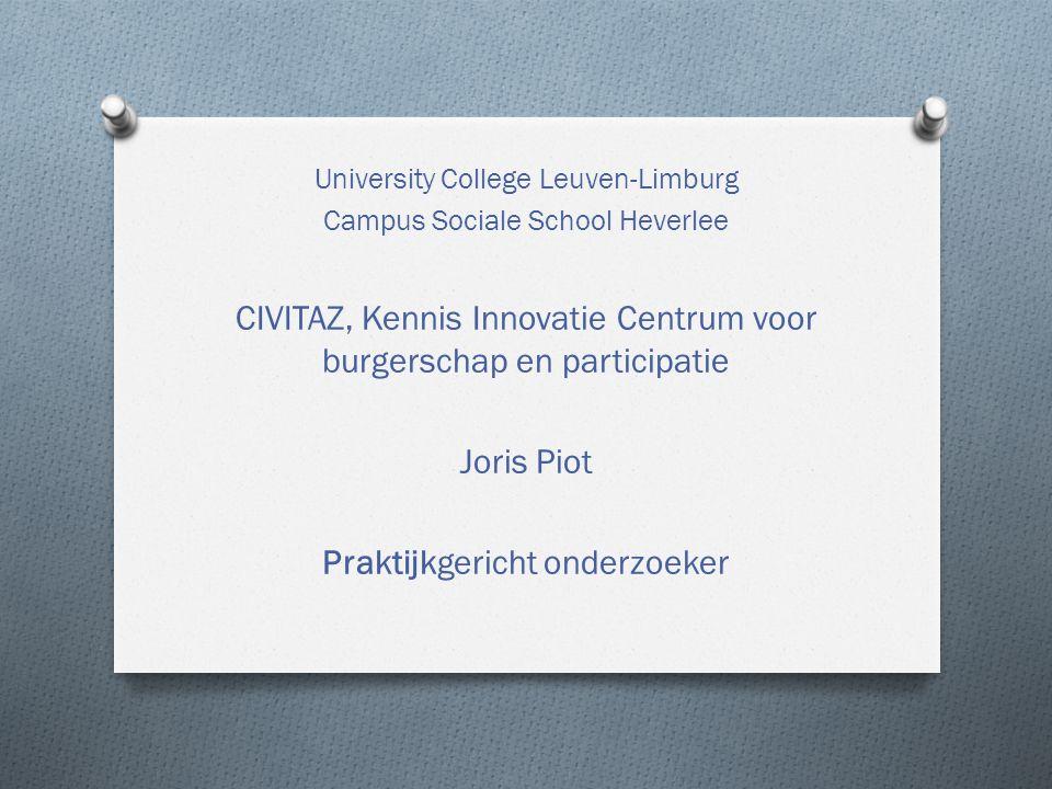 University College Leuven-Limburg Campus Sociale School Heverlee CIVITAZ, Kennis Innovatie Centrum voor burgerschap en participatie Joris Piot Praktijkgericht onderzoeker