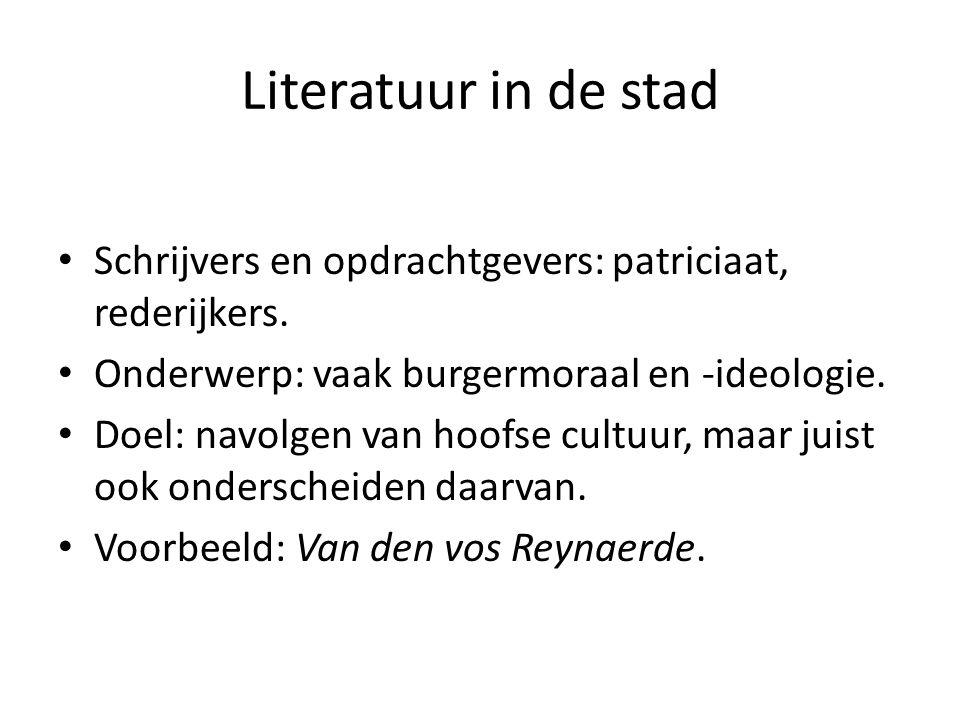 Literatuur in de stad Schrijvers en opdrachtgevers: patriciaat, rederijkers. Onderwerp: vaak burgermoraal en -ideologie. Doel: navolgen van hoofse cul