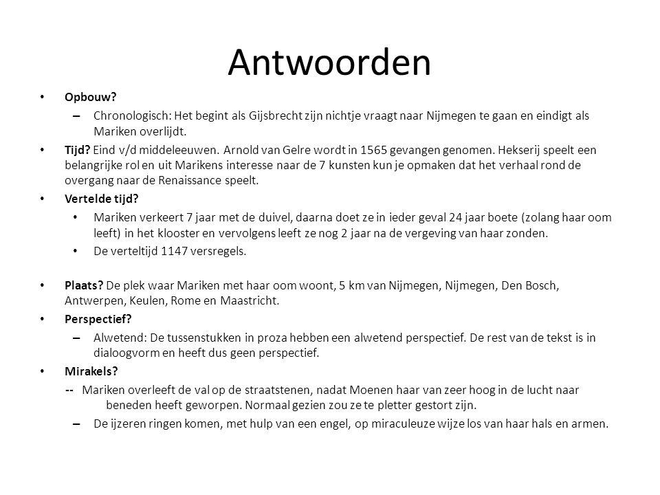 Antwoorden Opbouw? – Chronologisch: Het begint als Gijsbrecht zijn nichtje vraagt naar Nijmegen te gaan en eindigt als Mariken overlijdt. Tijd? Eind v