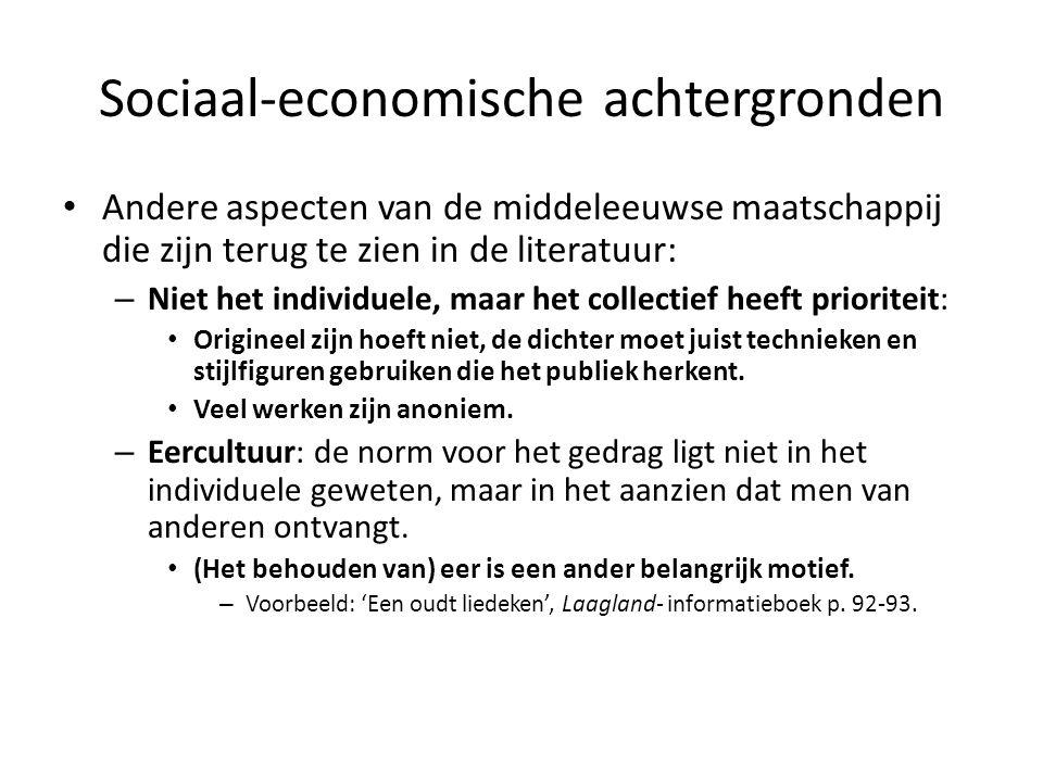 Sociaal-economische achtergronden Andere aspecten van de middeleeuwse maatschappij die zijn terug te zien in de literatuur: – Niet het individuele, ma