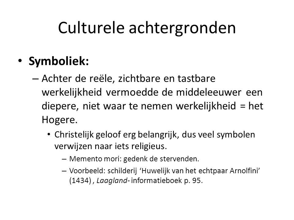 Culturele achtergronden Symboliek: – Achter de reële, zichtbare en tastbare werkelijkheid vermoedde de middeleeuwer een diepere, niet waar te nemen we