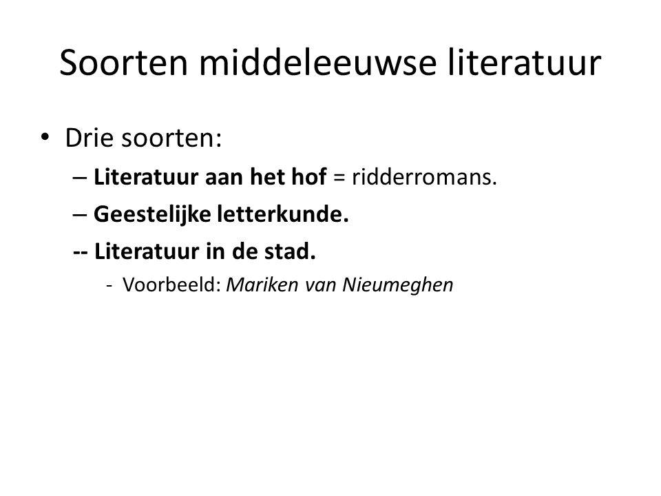 Soorten middeleeuwse literatuur Drie soorten: – Literatuur aan het hof = ridderromans. – Geestelijke letterkunde. -- Literatuur in de stad. -Voorbeeld