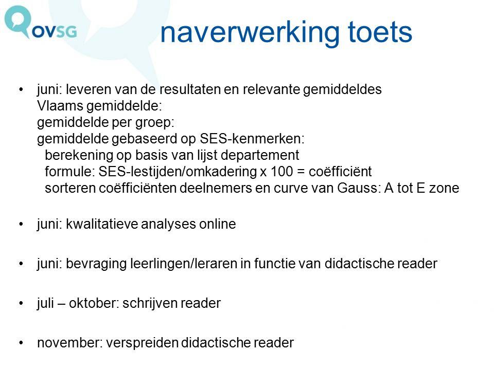 naverwerking toets juni: leveren van de resultaten en relevante gemiddeldes Vlaams gemiddelde: gemiddelde per groep: gemiddelde gebaseerd op SES-kenme