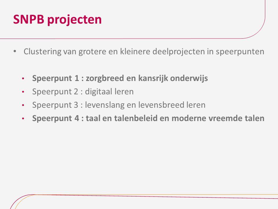 SNPB projecten Clustering van grotere en kleinere deelprojecten in speerpunten Speerpunt 1 : zorgbreed en kansrijk onderwijs Speerpunt 2 : digitaal le