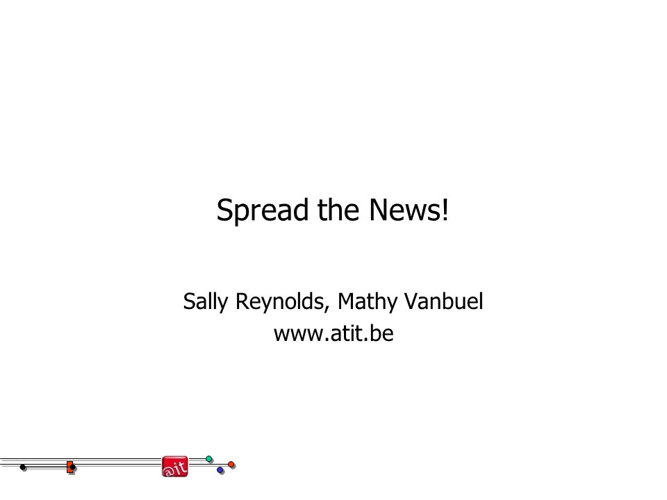 Spread the News! Sally Reynolds, Mathy Vanbuel www.atit.be