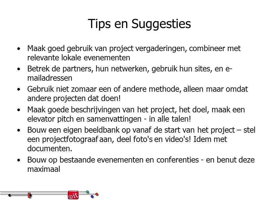 Tips en Suggesties Maak goed gebruik van project vergaderingen, combineer met relevante lokale evenementen Betrek de partners, hun netwerken, gebruik