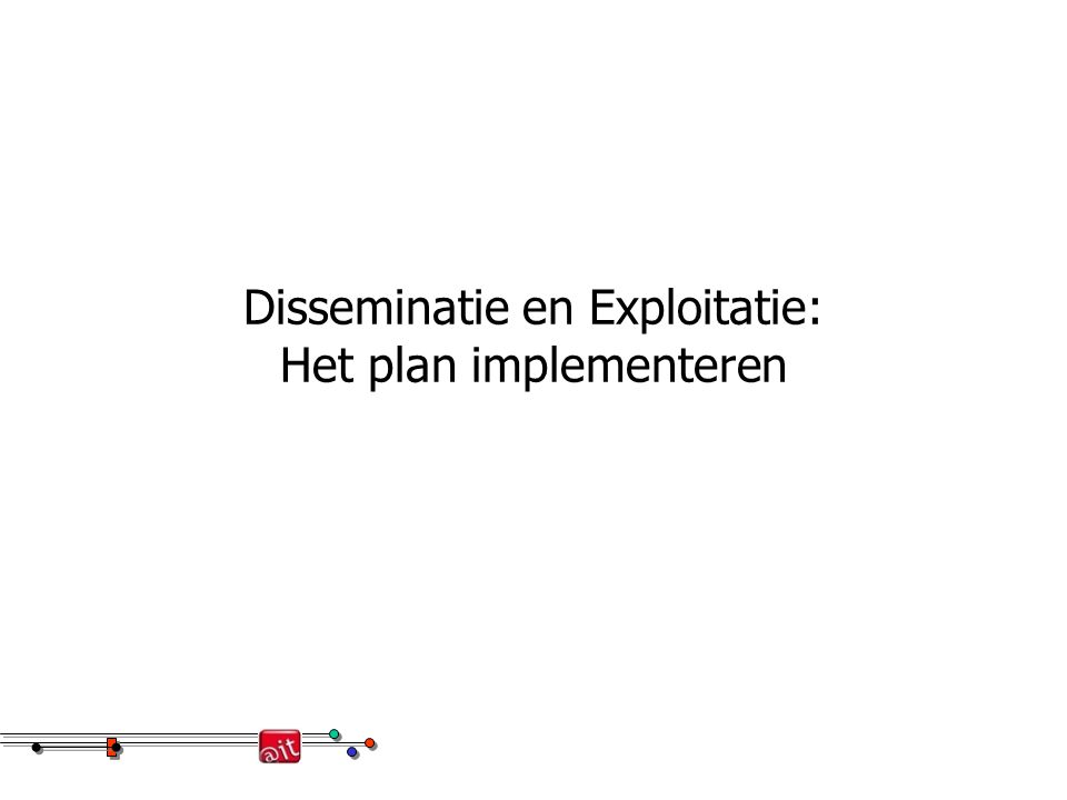 Disseminatie en Exploitatie: Het plan implementeren