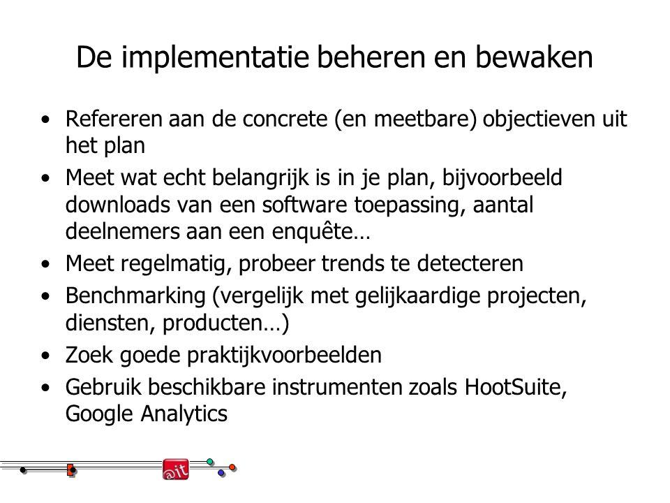 De implementatie beheren en bewaken Refereren aan de concrete (en meetbare) objectieven uit het plan Meet wat echt belangrijk is in je plan, bijvoorbe