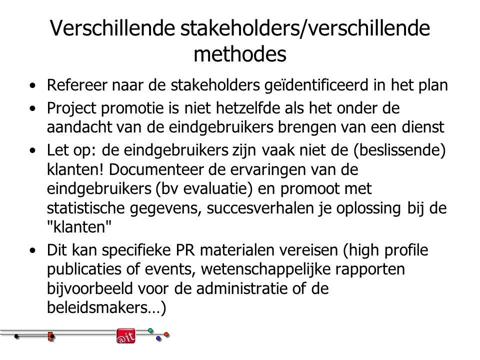 Verschillende stakeholders/verschillende methodes Refereer naar de stakeholders geïdentificeerd in het plan Project promotie is niet hetzelfde als het onder de aandacht van de eindgebruikers brengen van een dienst Let op: de eindgebruikers zijn vaak niet de (beslissende) klanten.