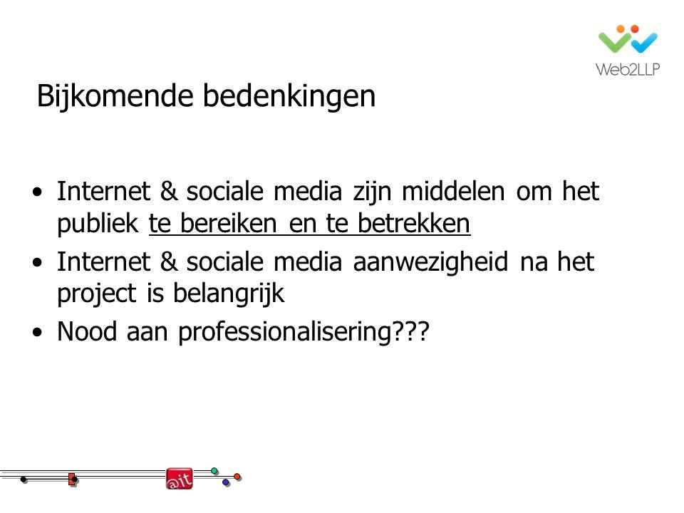 Bijkomende bedenkingen Internet & sociale media zijn middelen om het publiek te bereiken en te betrekken Internet & sociale media aanwezigheid na het project is belangrijk Nood aan professionalisering???