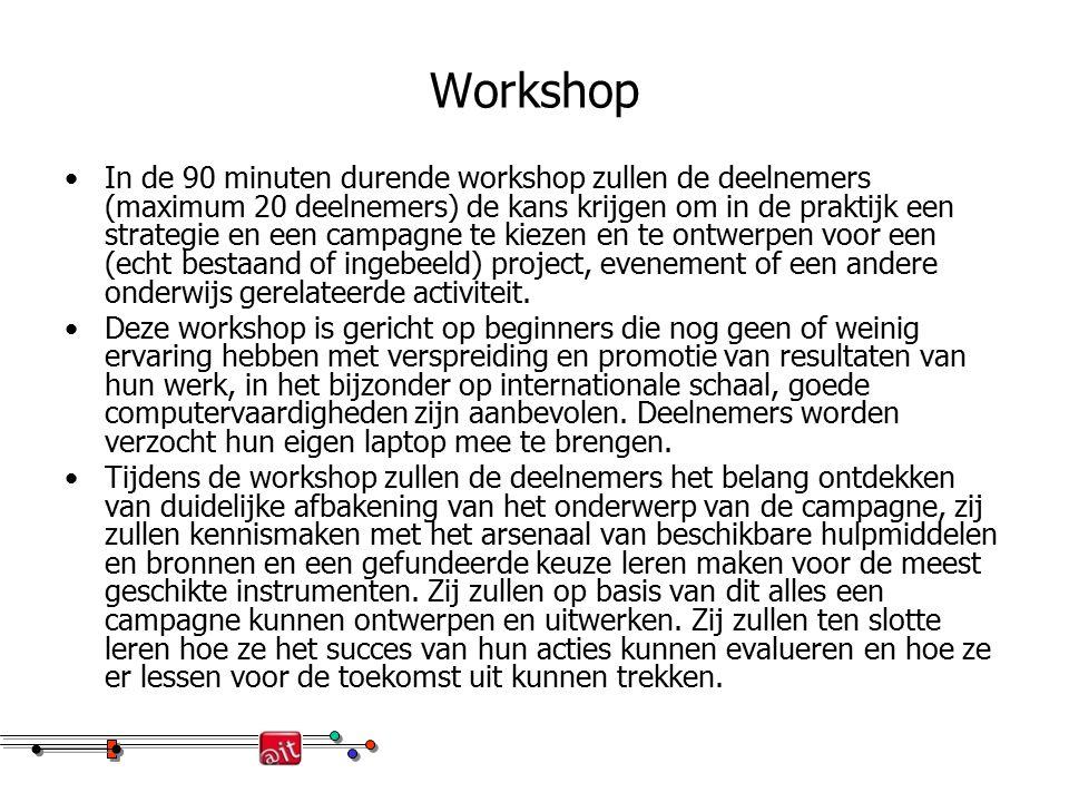 Workshop In de 90 minuten durende workshop zullen de deelnemers (maximum 20 deelnemers) de kans krijgen om in de praktijk een strategie en een campagne te kiezen en te ontwerpen voor een (echt bestaand of ingebeeld) project, evenement of een andere onderwijs gerelateerde activiteit.