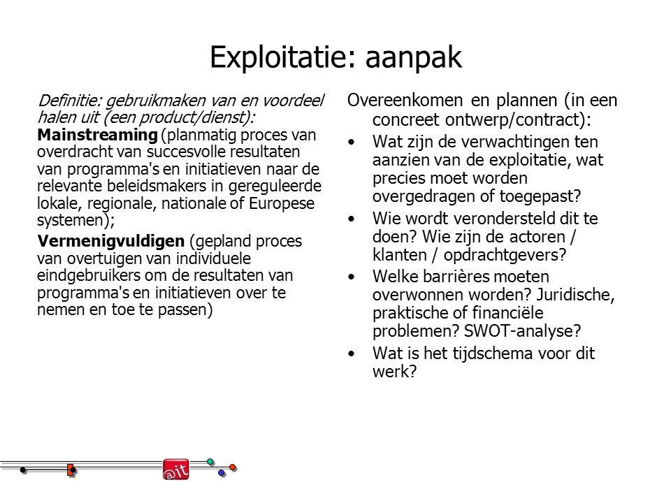 Exploitatie: aanpak Definitie: gebruikmaken van en voordeel halen uit (een product/dienst): Mainstreaming (planmatig proces van overdracht van succesv