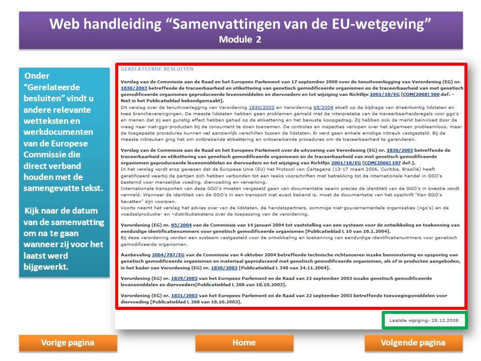 Onder Gerelateerde besluiten vindt u andere relevante wetteksten en werkdocumenten van de Europese Commissie die direct verband houden met de samengevatte tekst.
