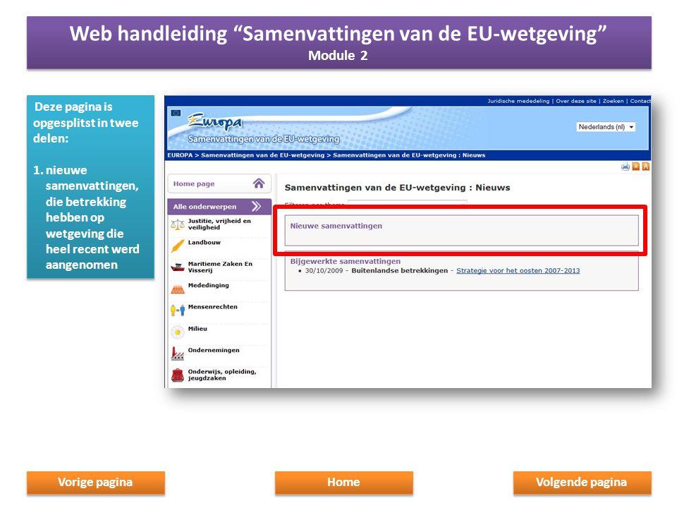 Deze pagina is opgesplitst in twee delen: 1.nieuwe samenvattingen, die betrekking hebben op wetgeving die heel recent werd aangenomen Deze pagina is opgesplitst in twee delen: 1.nieuwe samenvattingen, die betrekking hebben op wetgeving die heel recent werd aangenomen Home Web handleiding Samenvattingen van de EU-wetgeving Module 2 Web handleiding Samenvattingen van de EU-wetgeving Module 2 Volgende pagina Vorige pagina